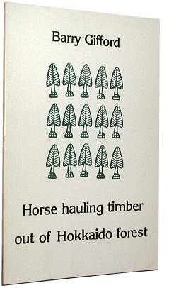 HORSE HAULING TIMBER OUT OF HOKKAIDO FOREST. Barry Gifford.