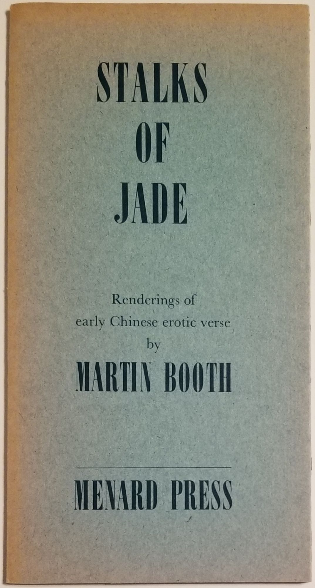 STALKS OF JADE. Renderings of early Chinese erotic verse. Martin Booth.