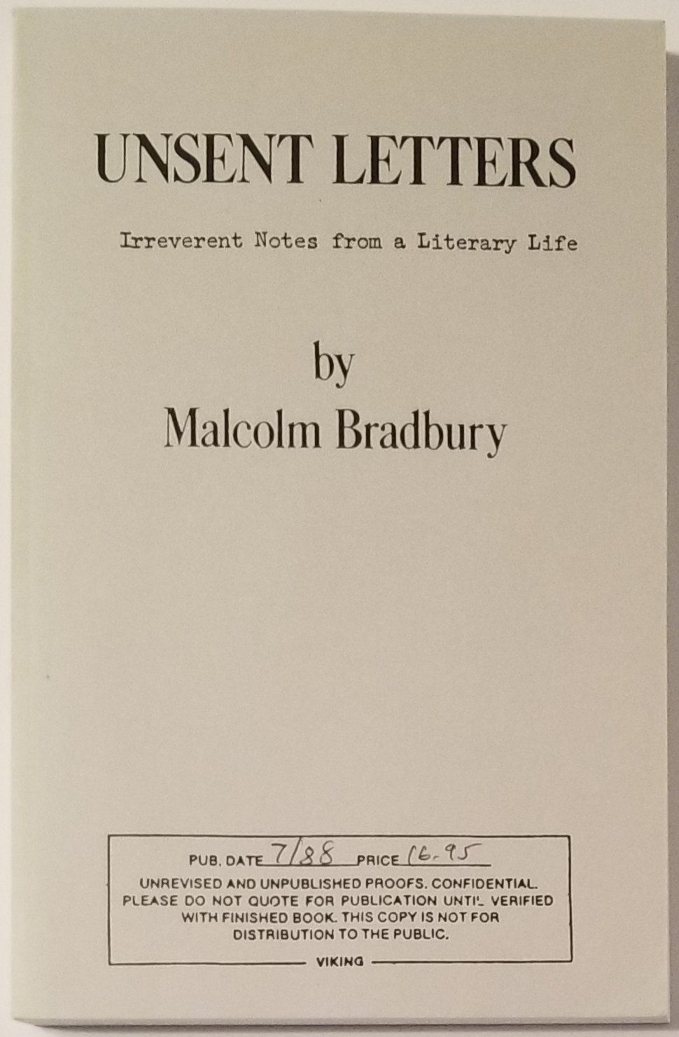 UNSENT LETTERS. Irreverent Notes from a Literary Life. Malcolm Bradbury.