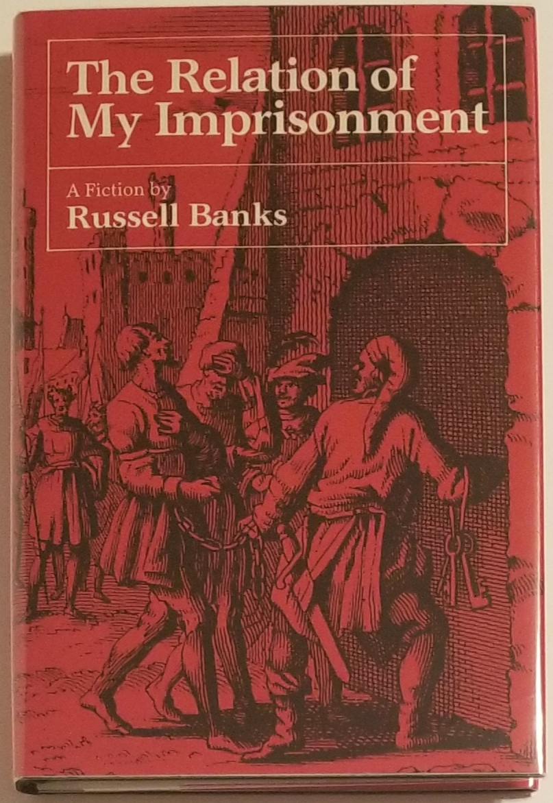 THE RELATION OF MY IMPRISONMENT. Russell Banks.