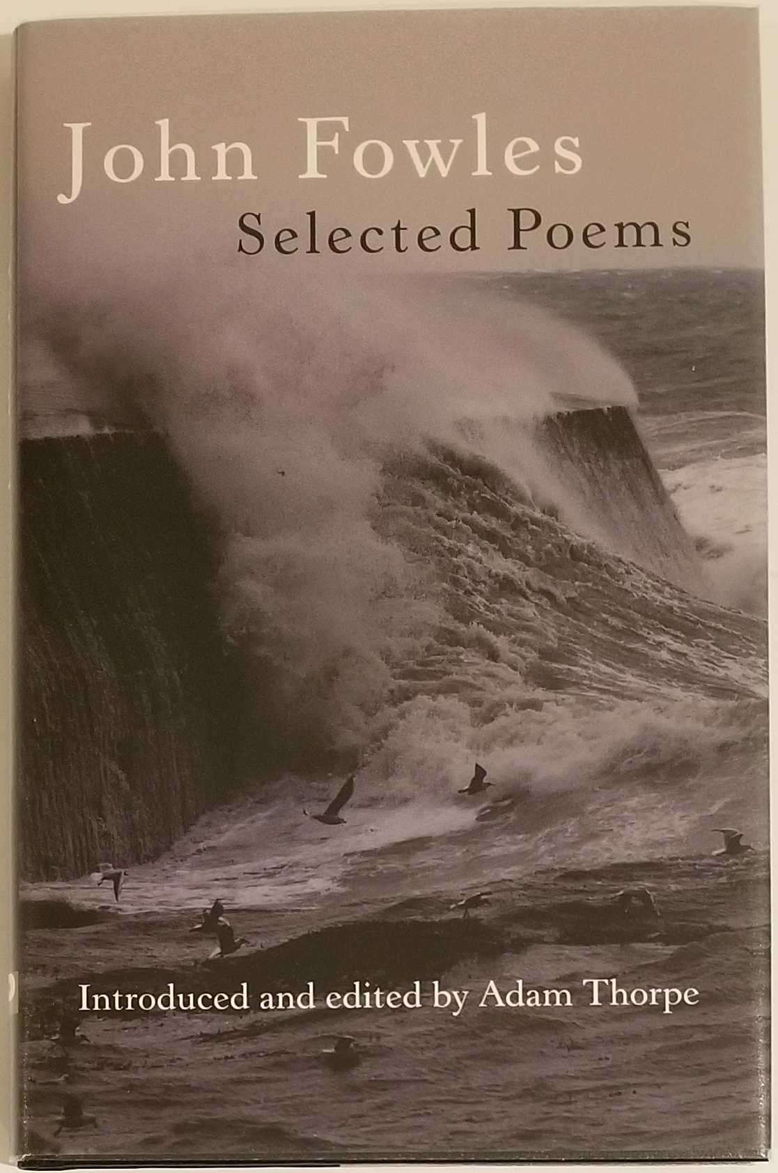 SELECTED POEMS. Introduced and Edited by Adam Thorpe. John Fowles.