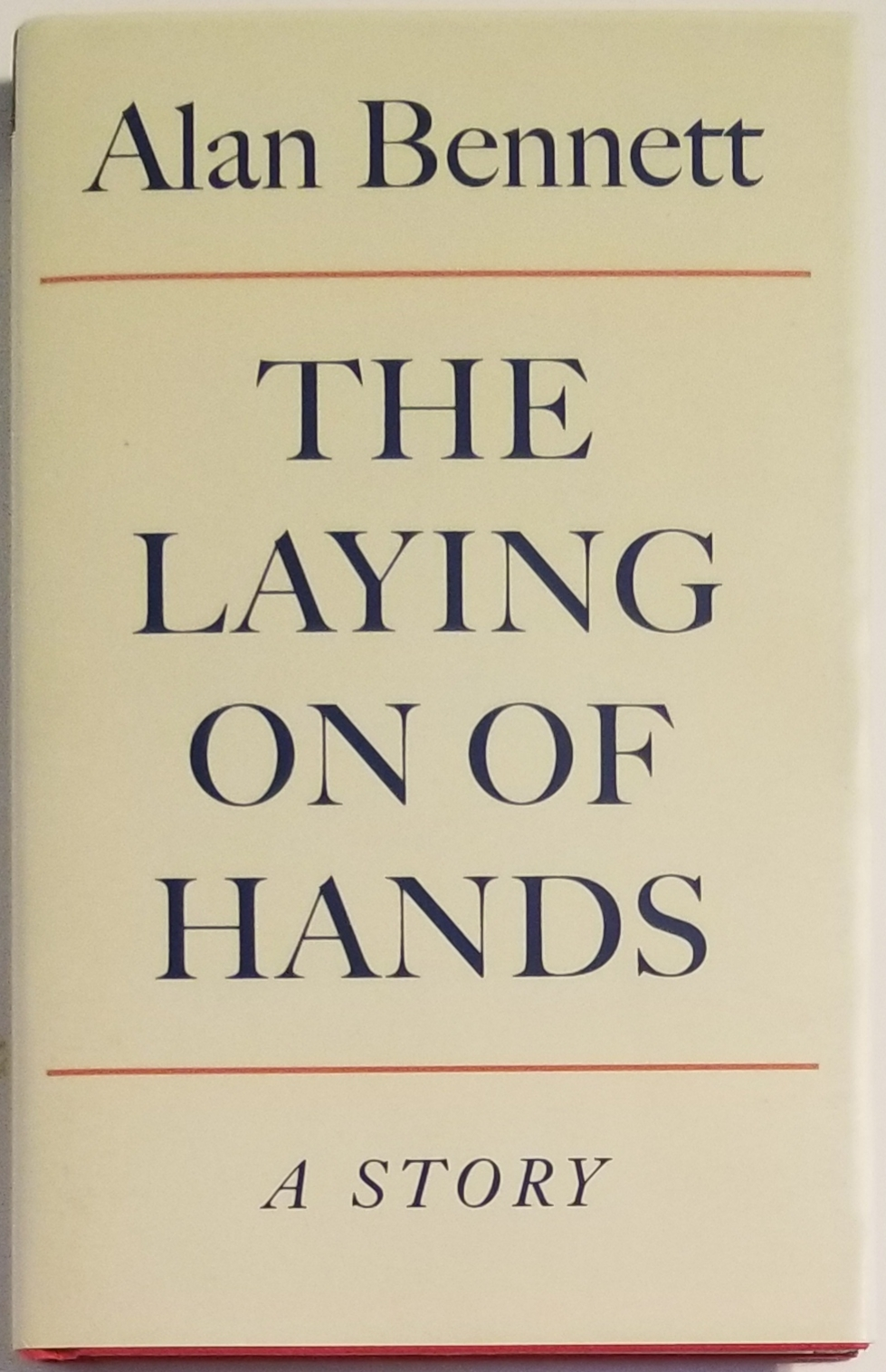 THE LAYING ON OF HANDS. Alan Bennett.