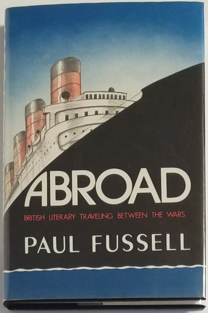 ABROAD. British Literary Traveling Between the Wars. Paul Fussell.