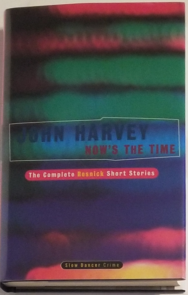 NOW'S THE TIME. The Complete Resnick Short Stories. John Harvey.