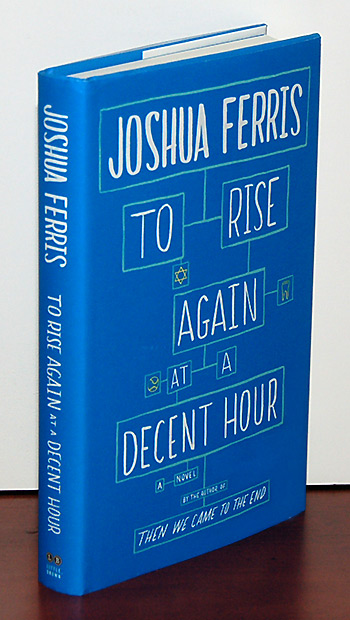 TO RISE AGAIN AT A DECENT HOUR. Joshua Ferris.
