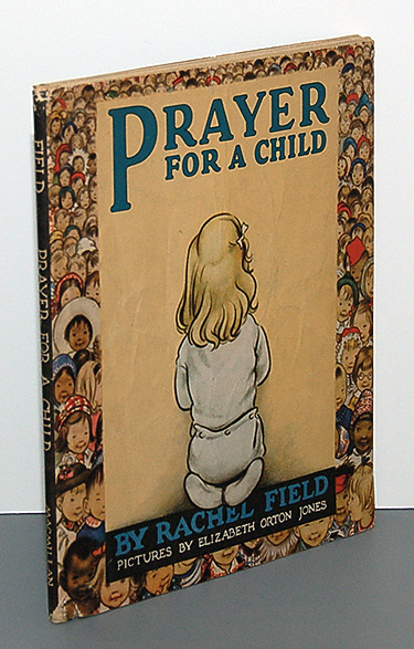 PRAYER FOR A CHILD. Rachel Field, Elizabeth Orton Jones.