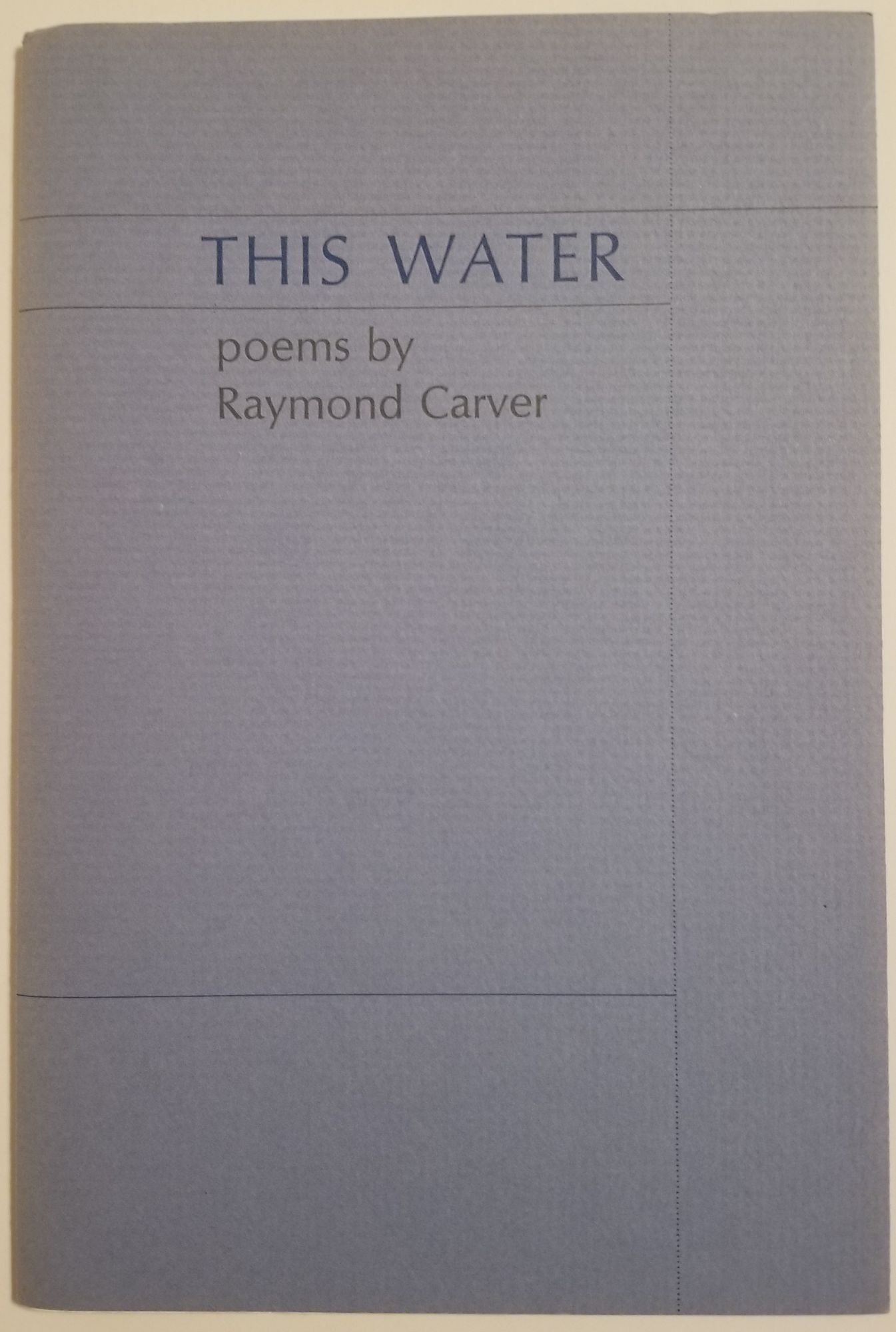 THIS WATER. Raymond Carver.