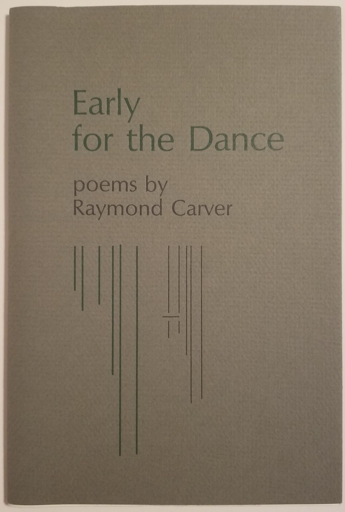 EARLY FOR THE DANCE. Raymond Carver.