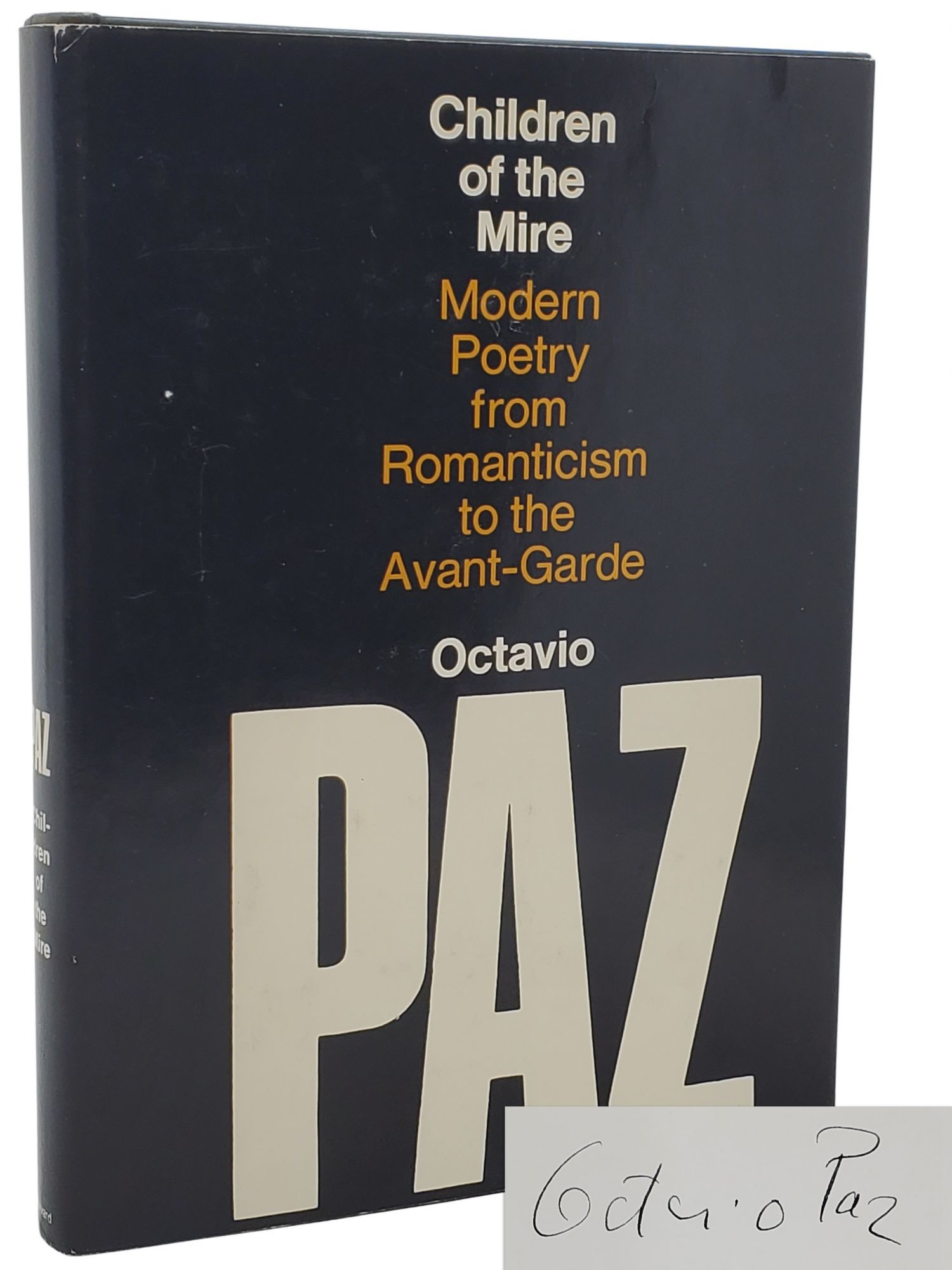 CHILDREN OF THE MIRE [SIGNED]. Modern Poetry from Romanticism to the Avant-Garde. The Charles Eliot Norton Lectures, 1971-1972. Octavio Paz.