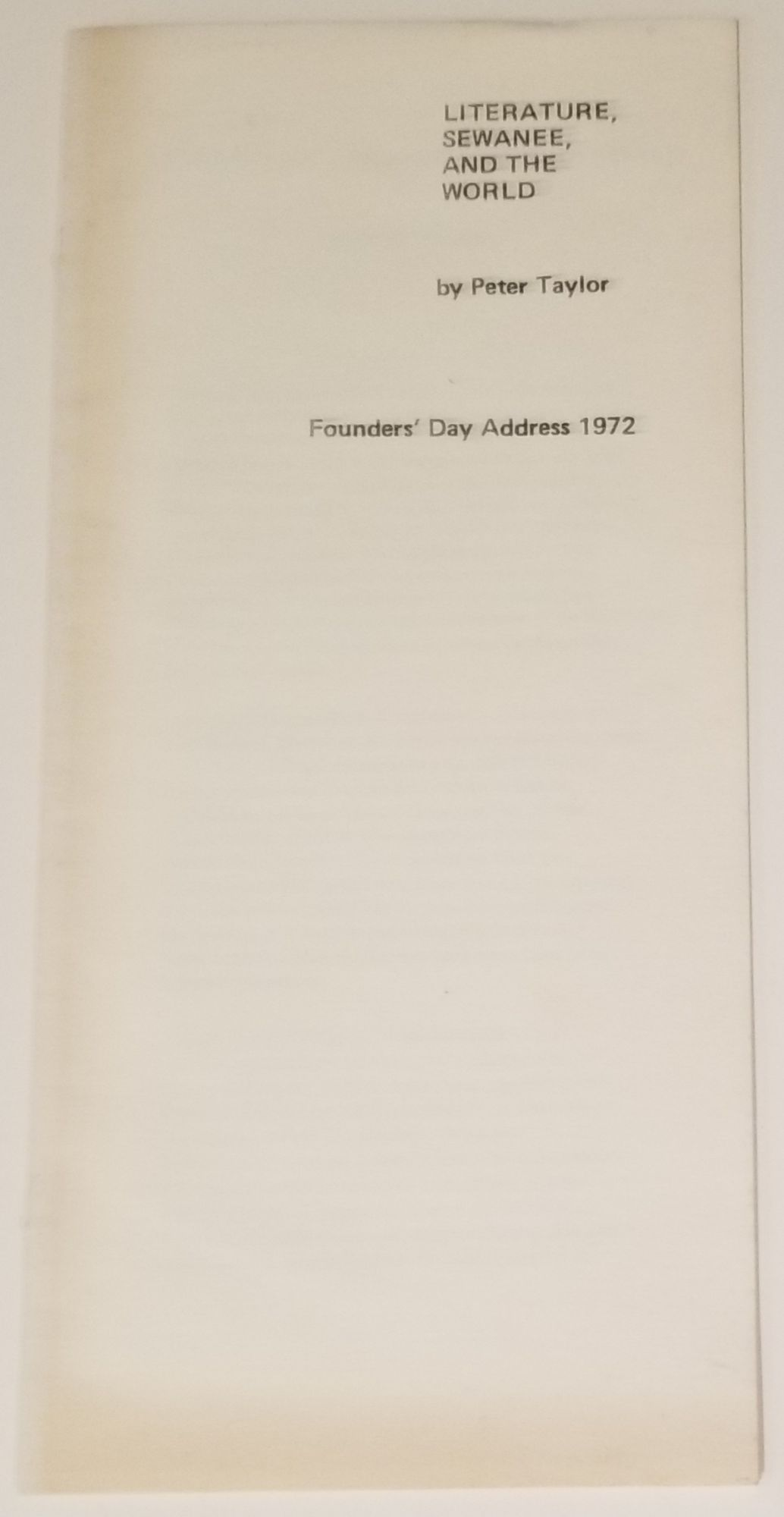 LITERATURE, SEWANEE, AND THE WORLD. Founders' Day Address 1972. Peter Taylor.