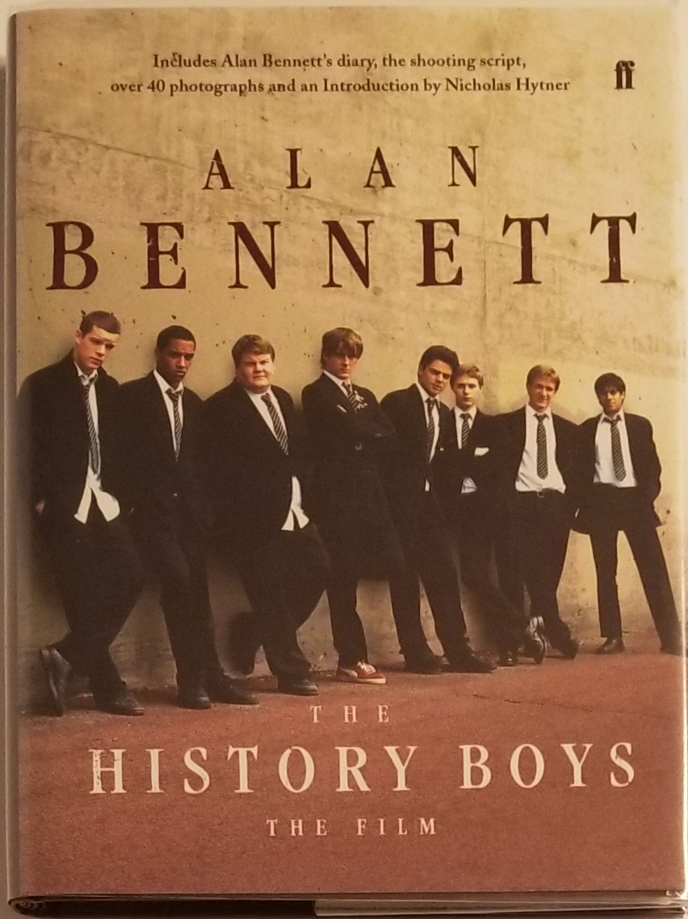 THE HISTORY BOYS: THE FILM. With an Introduction by Nicholas Hytner. Alan Bennett.