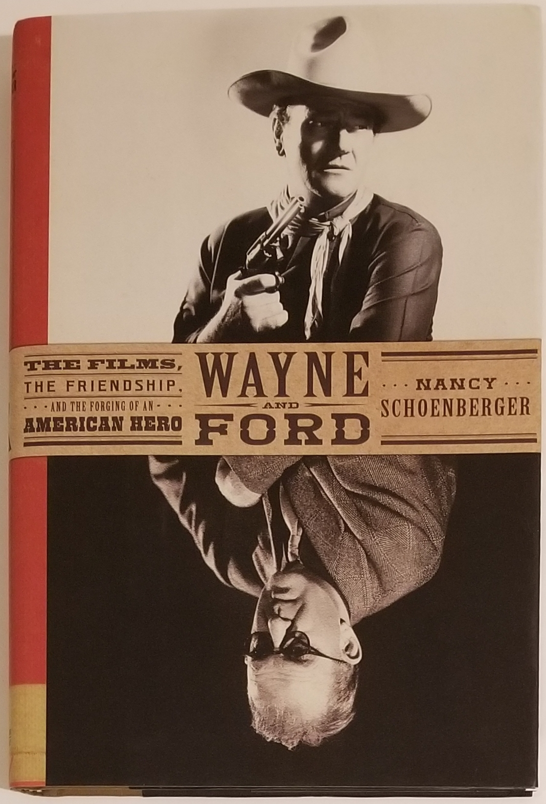 WAYNE AND FORD: The Films, the Friendship, and the Forging of an American Hero. Nancy Schoenberger.