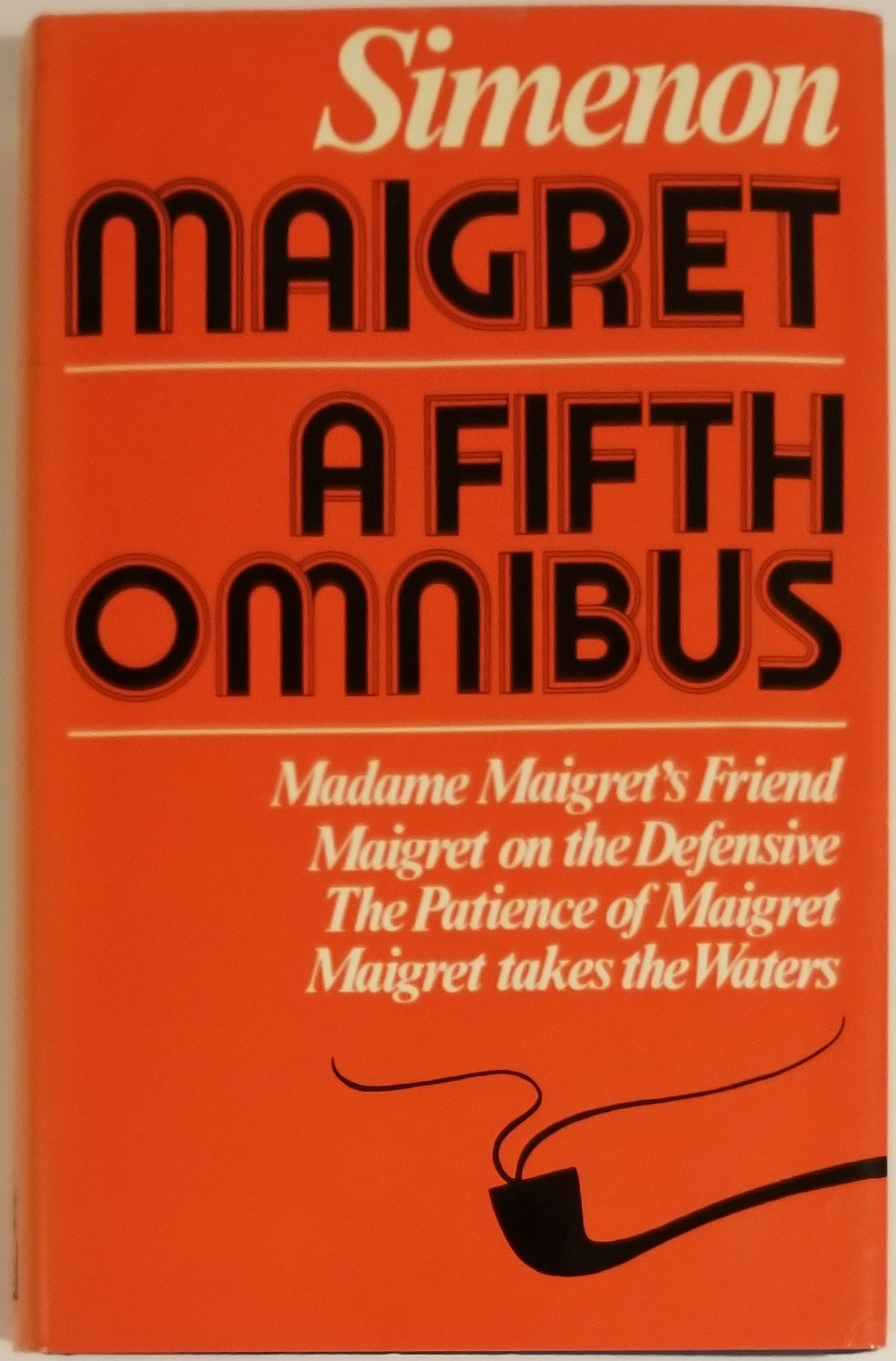 MAIGRET: A FIFTH OMNIBUS: MADAME MAIGRET'S FRIEND; MAIGRET ON THE DEFENSIVE; THE PATIENCE OF MAIGRET; MAIGRET TAKES THE WATERS. George Simenon.