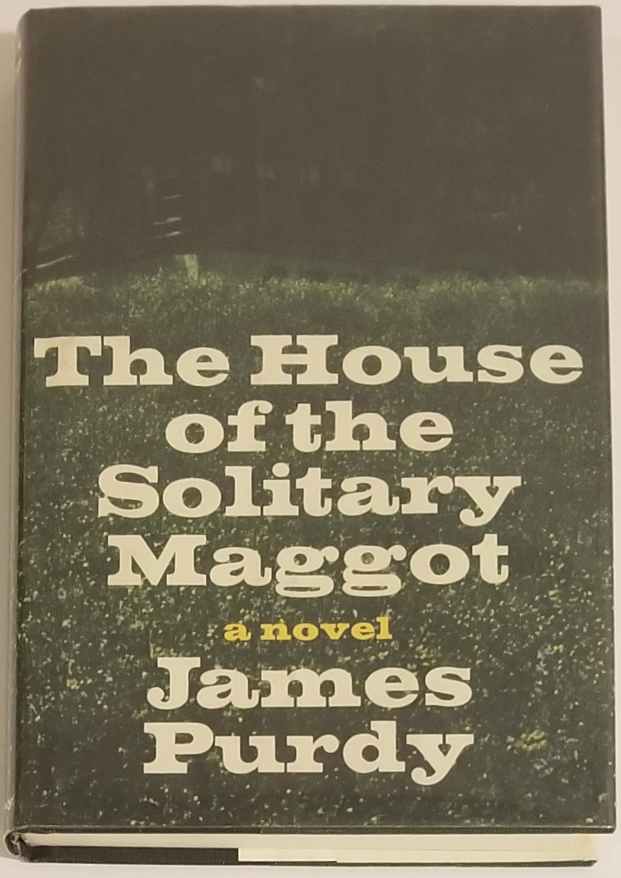 THE HOUSE OF THE SOLITARY MAGGOT. James Purdy.