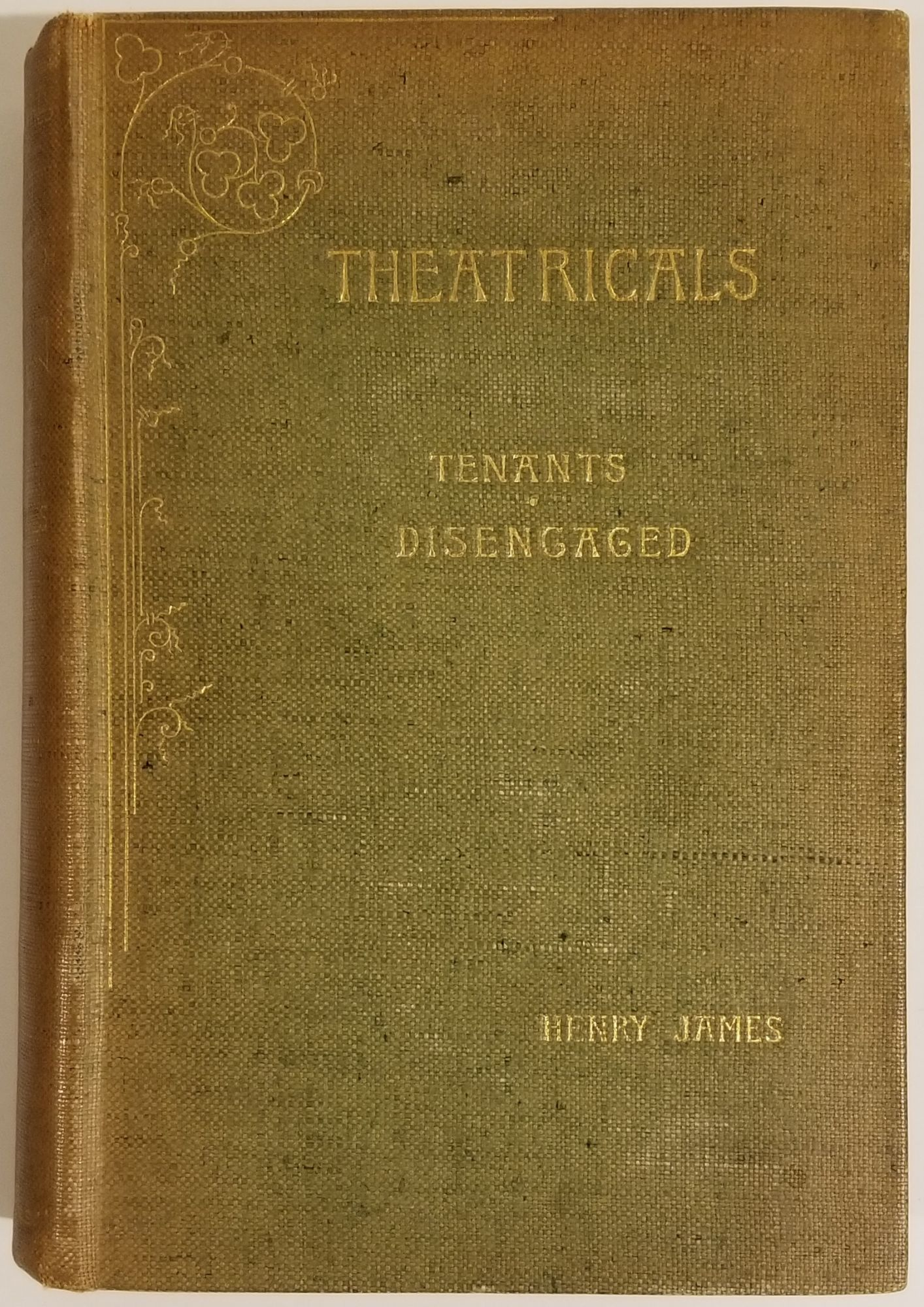 THEATRICALS: TWO COMEDIES: TENANTS AND DISENGAGED [First American Edition]. Henry James.
