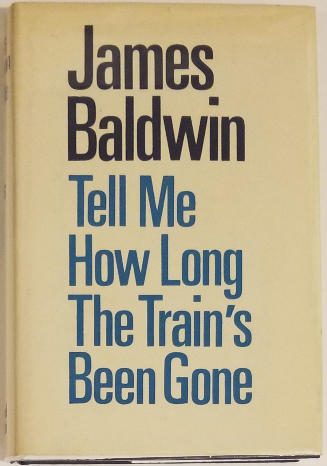 TELL ME HOW LONG THE TRAIN'S BEEN GONE. James Baldwin.