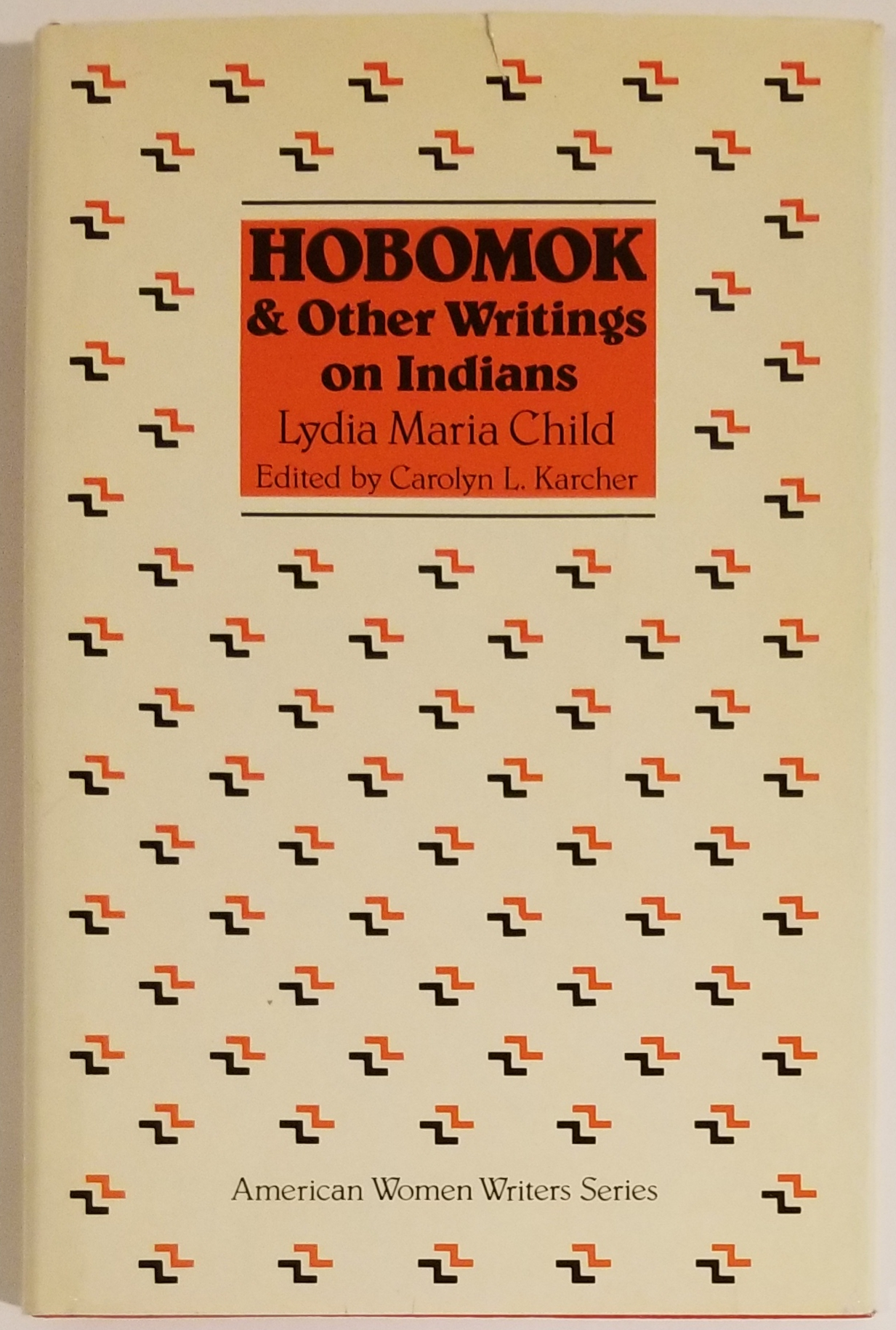 HOBOMOK & OTHER WRITINGS ON INDIANS. Lydia Maria Child, Carloyn L. Karcher.