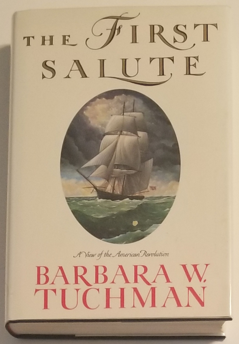 THE FIRST SALUTE. A View of the American Revolution. Barbara Tuchman.