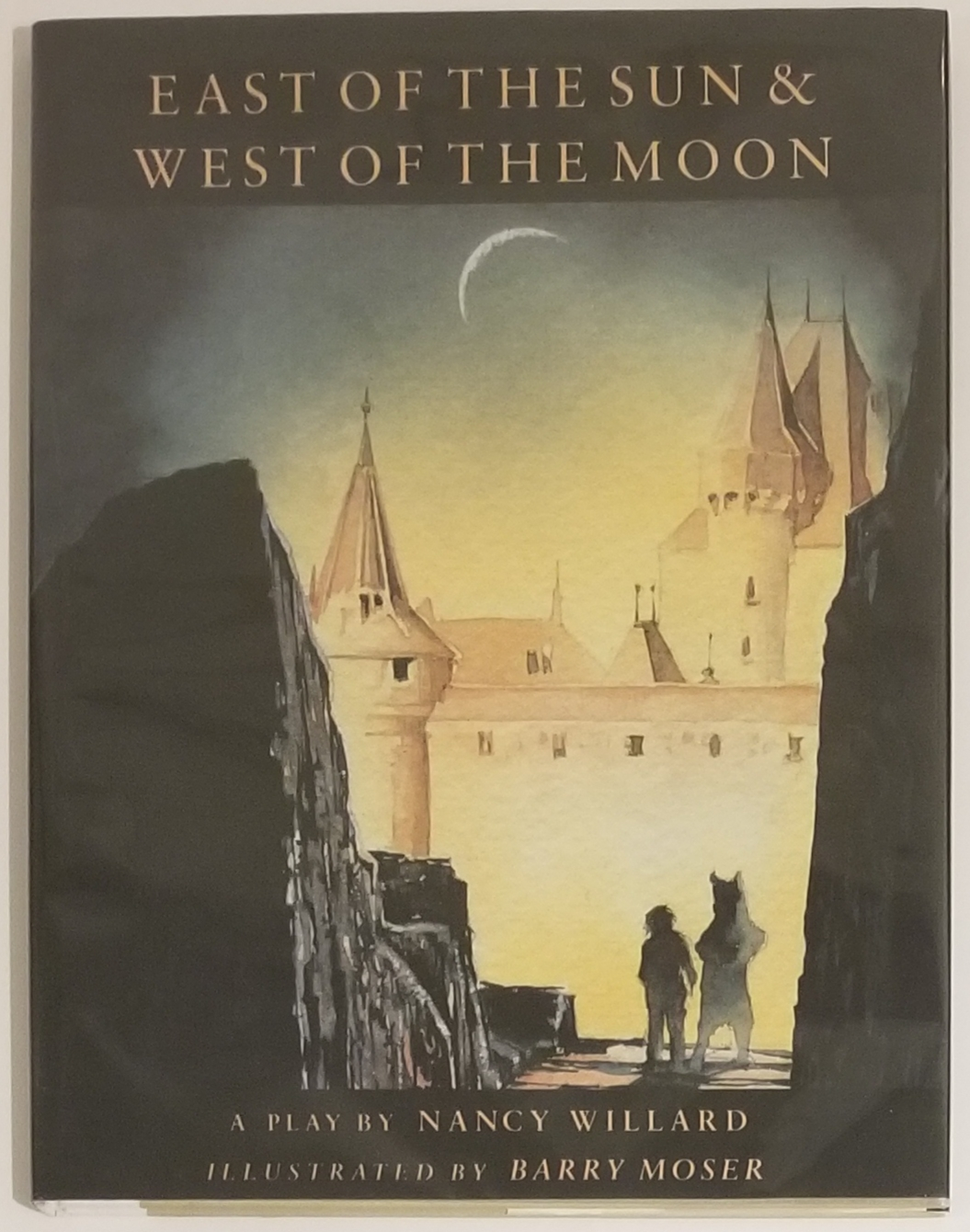 EAST OF THE SUN & WEST OF THE MOON. A Play. Illustrated by Barry Moser. BOTH, Nancy Willard, Barry Moser.