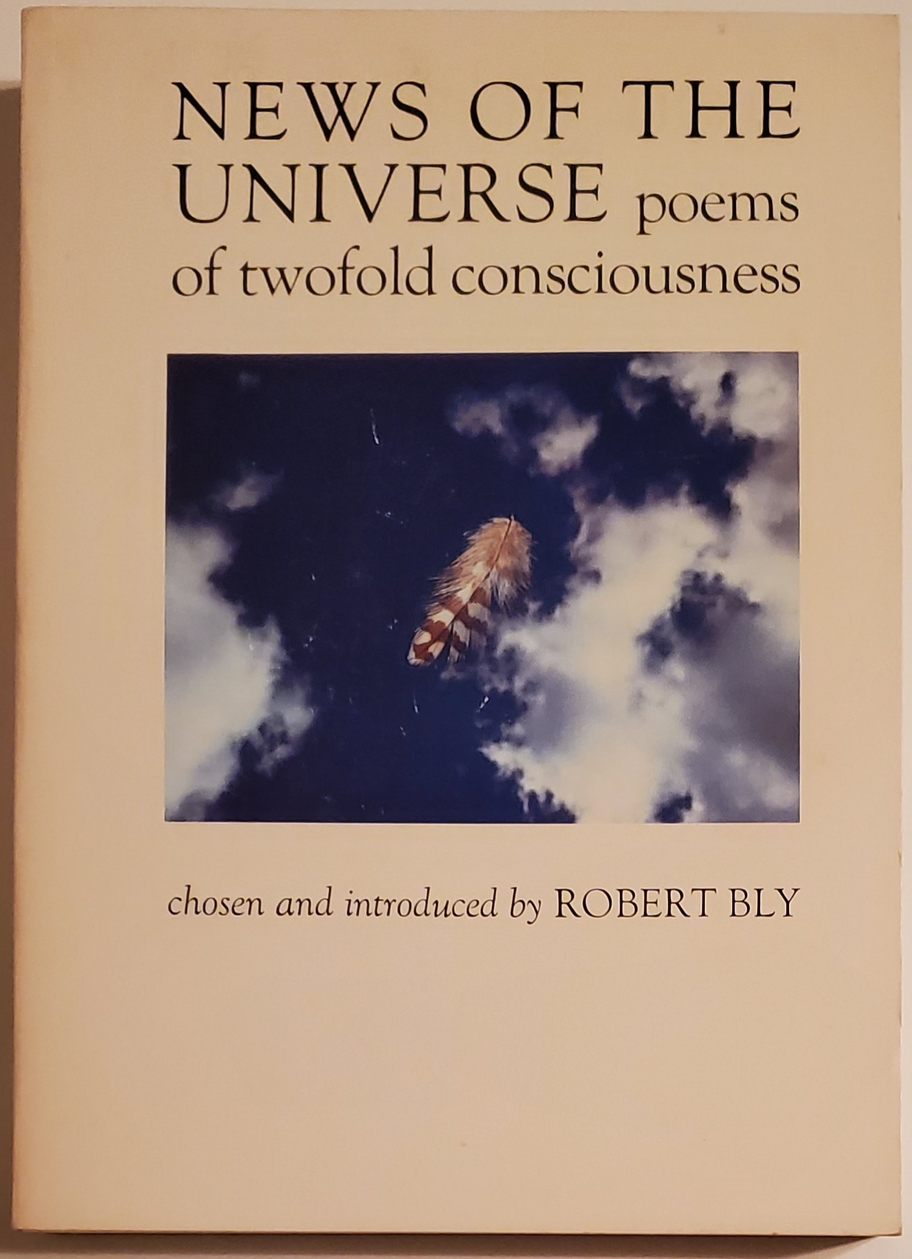 NEWS OF THE UNIVERSE. Poems of Twofold Consciousness. Chosen & Introduced by Robert Bly. Robert Bly.