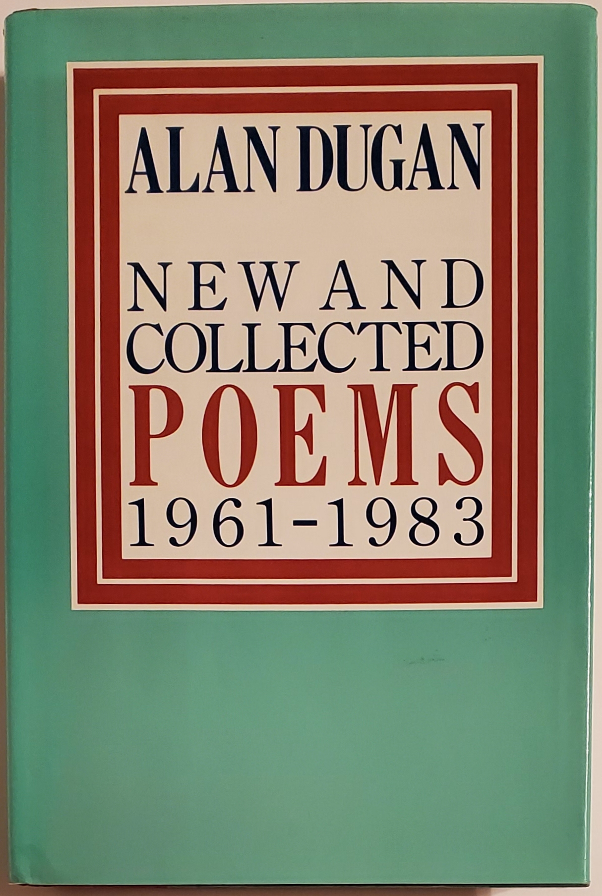 NEW AND COLLECTED POEMS 1961-1983. Alan Dugan.