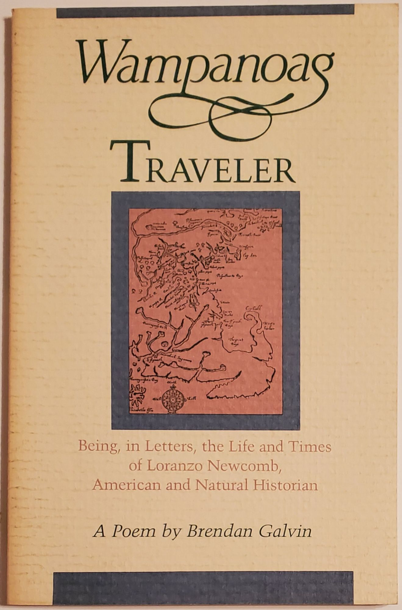 WAMPANOAG TRAVELER. Being, in Letters, the Life and Times of Loranzo Newcomb, American and Natural Historian. Brendan Galvin.