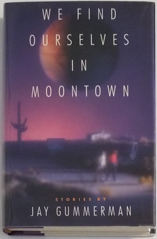 WE FIND OURSELVES IN MOONTOWN. Jay Gummerman.