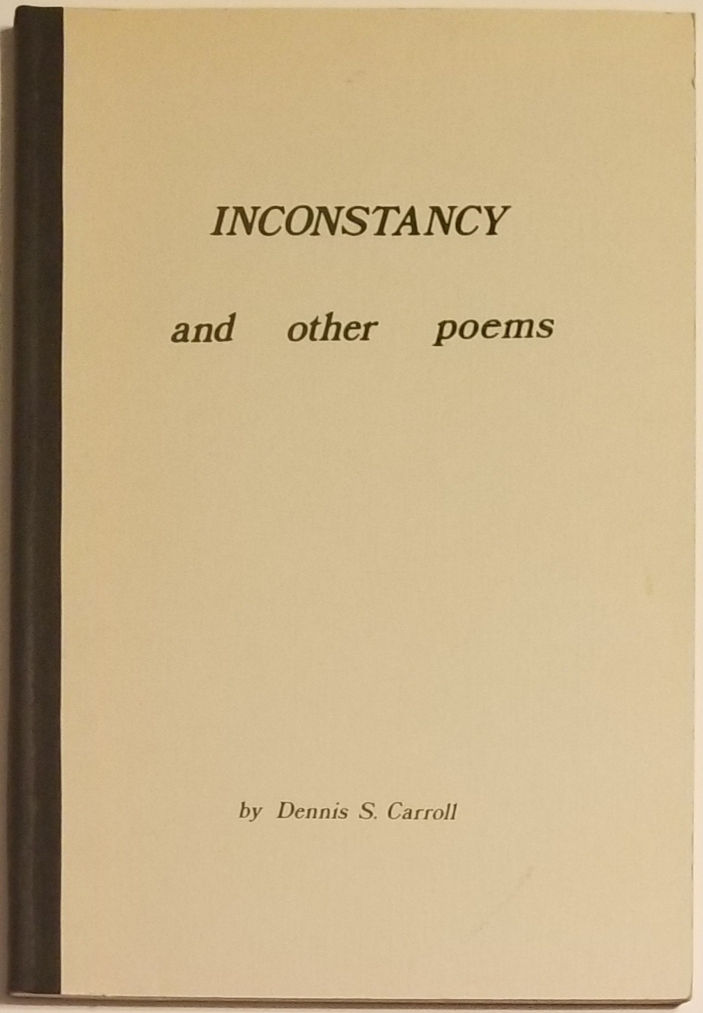 INCONSTANCY & Other Poems. Dennis S. Carroll.