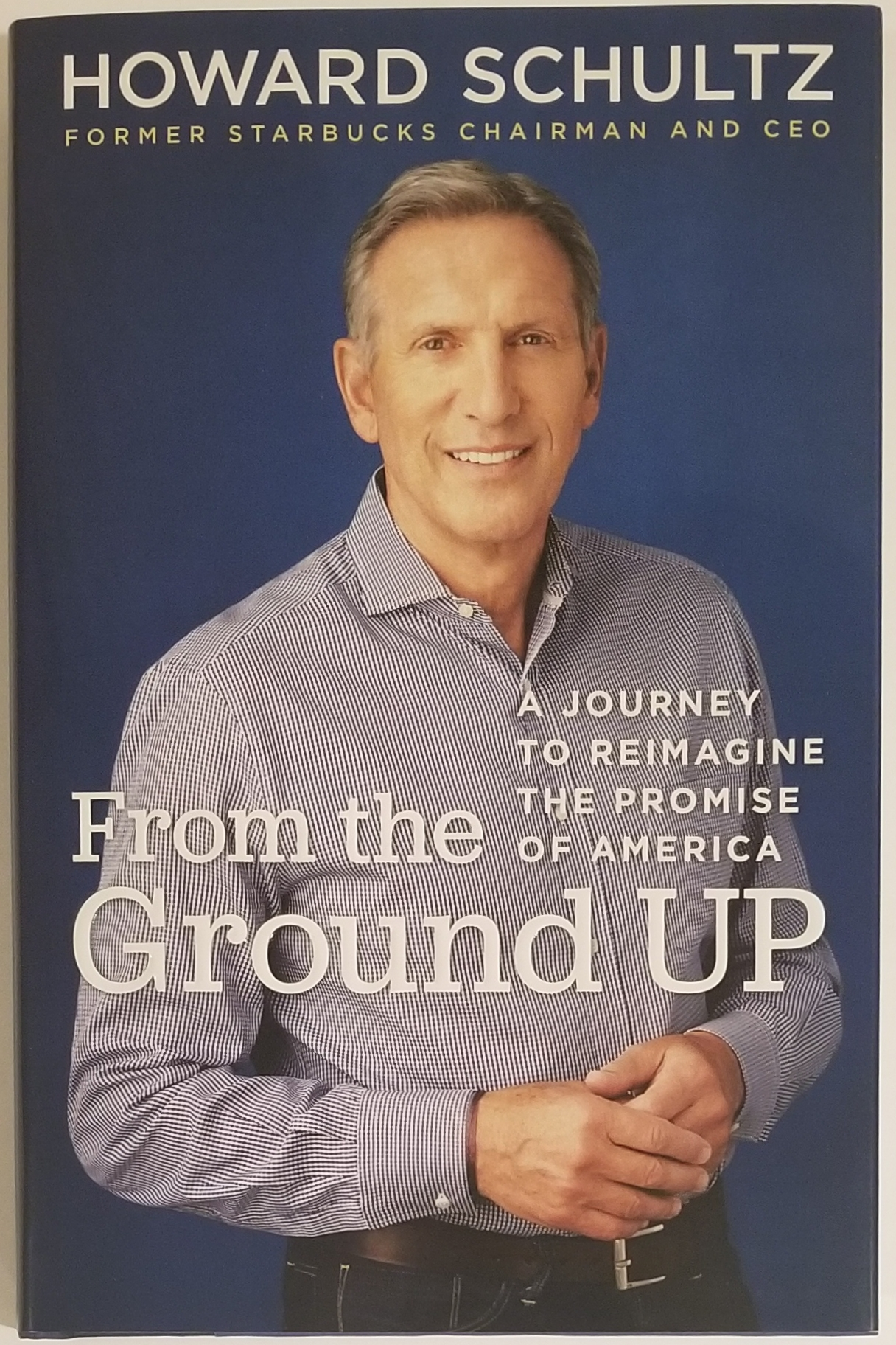 FROM THE GROUND UP. Howard Schultz.
