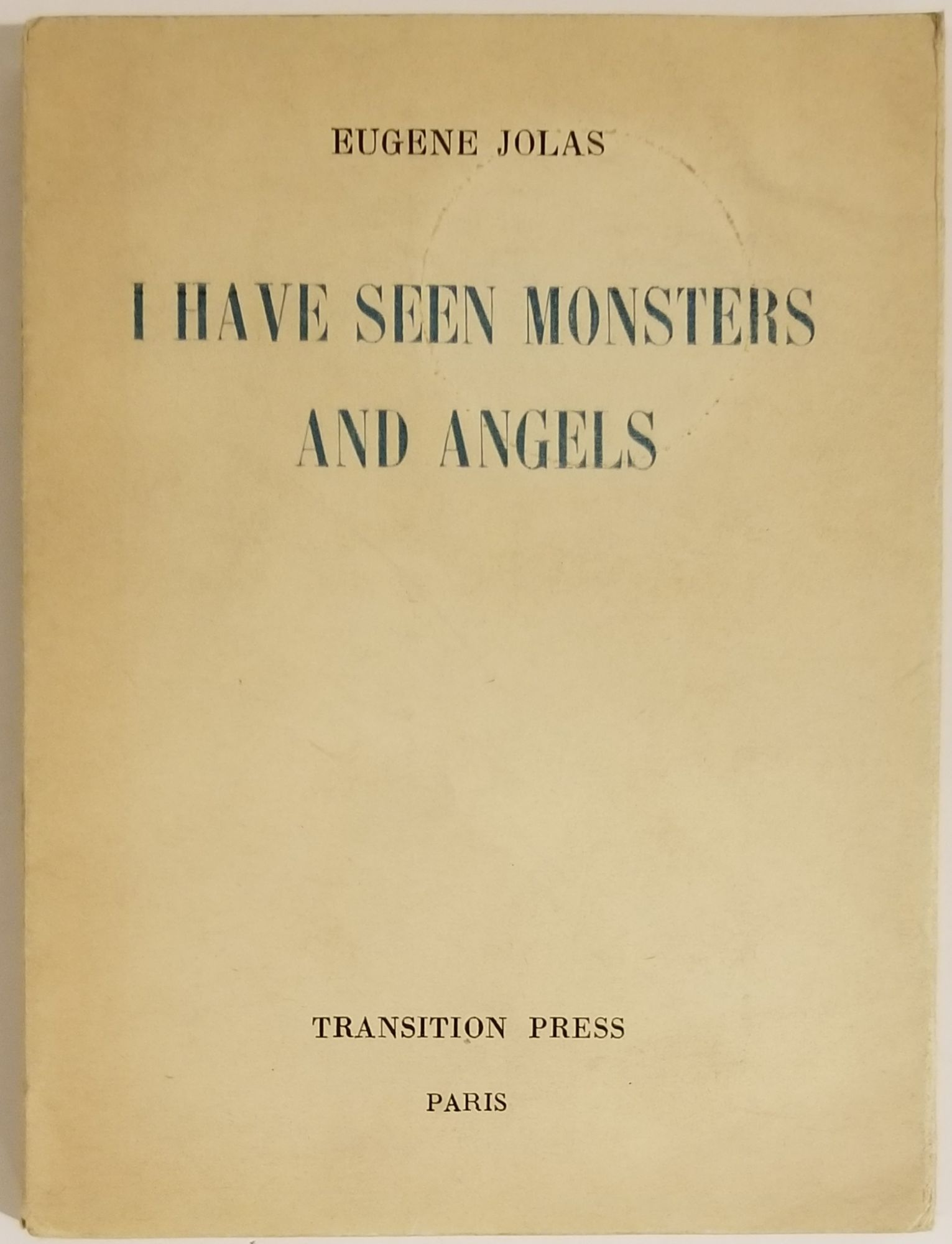 I HAVE SEEN MONSTERS AND ANGELS. Eugene Jolas.