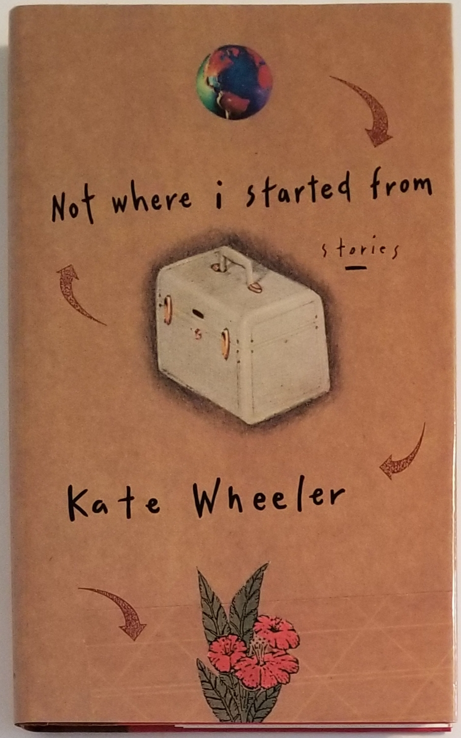NOT WHERE I STARTED FROM. Kate Wheeler.