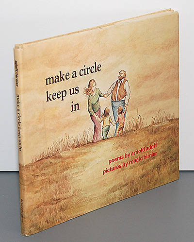 MAKE A CIRCLE KEEP US IN. Poems for a Good Day. Pictures by Ronald Himler. Arnold Adoff
