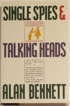 SINGLE SPIES & TALKING HEADS. Alan Bennett