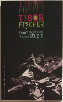 DON'T READ THIS BOOK IF YOU'RE STUPID. Tibor Fischer