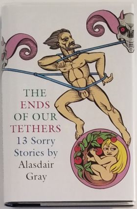 THE ENDS OF OUR TETHERS. Alasdair Gray