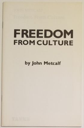 FREEDOM FROM CULTURE. John Metcalf