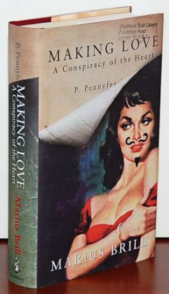 MAKING LOVE. A Conspiracy of the Heart. Marius Brill, P. Pennyfeather