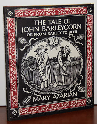 THE TALE OF JOHN BARLEYCORN or, from Barley to Beer. Mary Azarian.