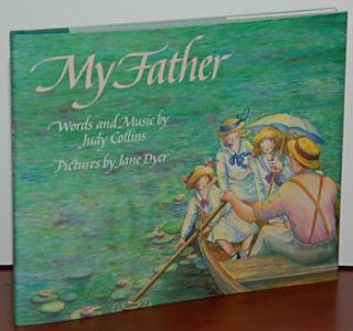 MY FATHER. Words and Music by Judy Collins; Pictures by Jane Dyer. Judy Collins, Jane Dyer.