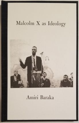 MALCOLM X AS IDEOLOGY. Amiri Baraka, aka LeRoi Jones.