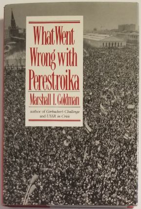 WHAT WENT WRONG WITH PERESTROIKA. Marshall I. Goldman