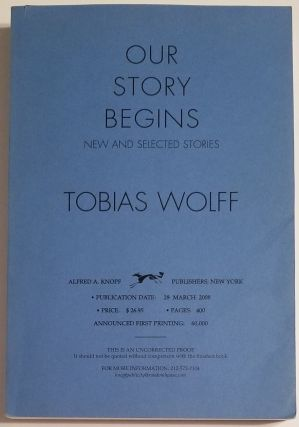 OUR STORY BEGINS. New and Selected Stories. Tobias Wolff