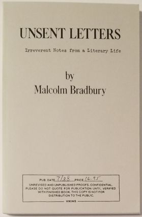 UNSENT LETTERS. Irreverent Notes from a Literary Life. Malcolm Bradbury