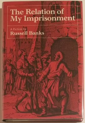 THE RELATION OF MY IMPRISONMENT. Russell Banks