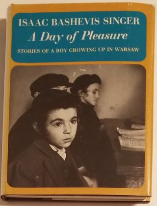 A DAY OF PLEASURE. Stories of Boy Growing Up in Warsaw. Isaac Bashevis Singer.