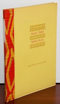 HAIL THEE WHO PLAY. Michael McClure