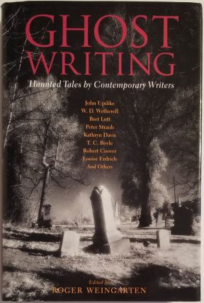 GHOST WRITING. Haunted Tales by Contemporary Writers. Roger Weingarten