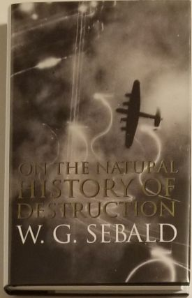 ON THE NATURAL HISTORY OF DESTRUCTION. With Essays on Alfred Andersch, Jean Amery and Peter...