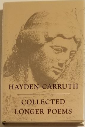 COLLECTED LONGER POEMS. Hayden Carruth.