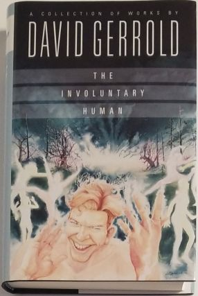THE INVOLUNTARY HUMAN. A Collection of Works. David Gerrold